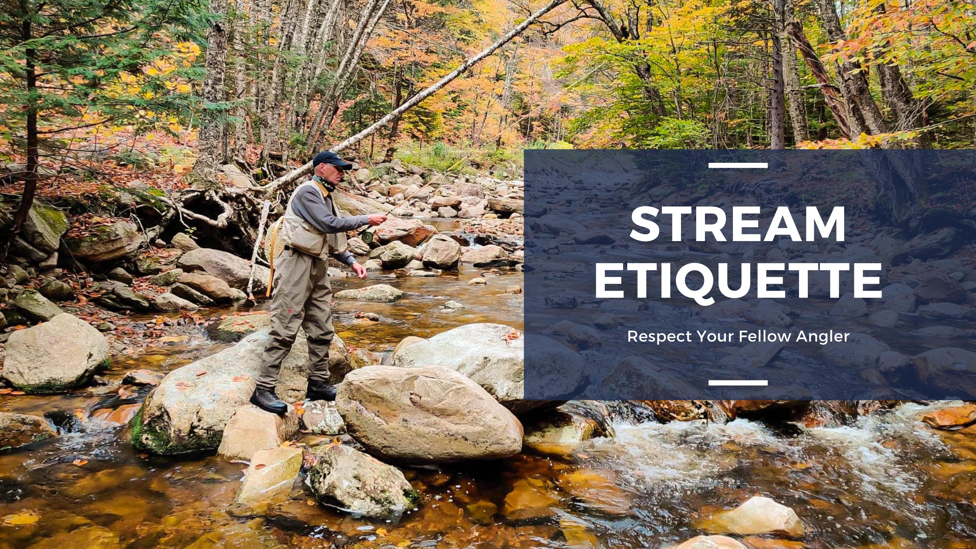 Stream Etiquette: Respect Your Fellow Angler